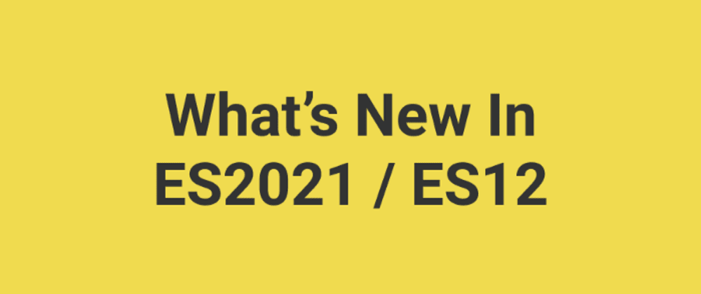 Cover image for Some of New ES12(ES2021) JavaScript Features.
