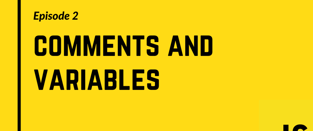 Cover image for Comments and Variables in Javascript | Episode 2