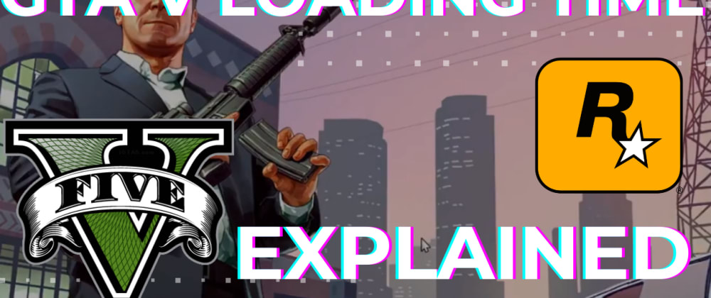Cover image for GTA V Loading Time Fix Explained- AKA Why Big O Matters