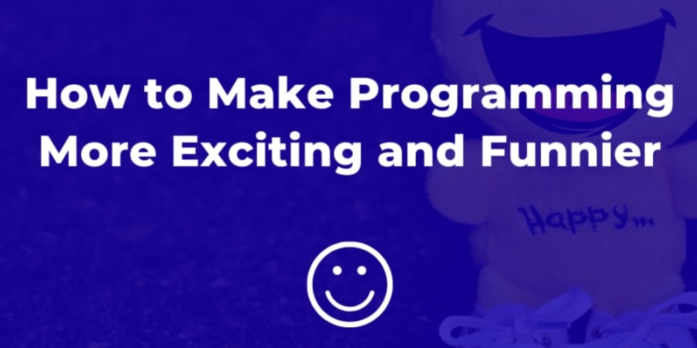 How to Make Programming More Exciting and Funnier