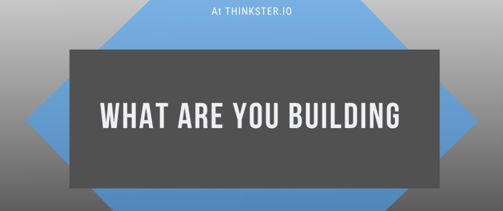 Cover image for What are you building?