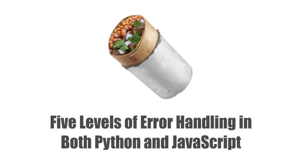 Five Levels of Error Handling in Both Python and JavaScript