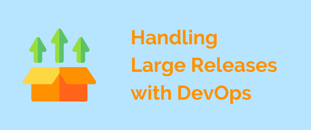 Cover image for Handling Large Releases with DevOps