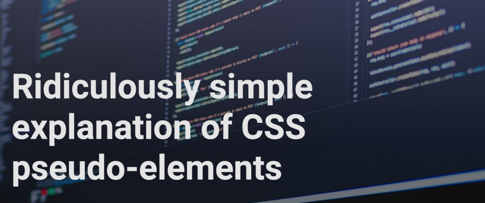 Cover image for How CSS pseudo-elements work a ridiculously simple explanation for beginners