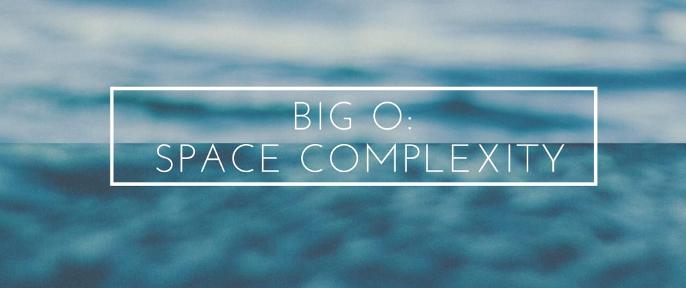 Cover image for Big O: Space Complexity