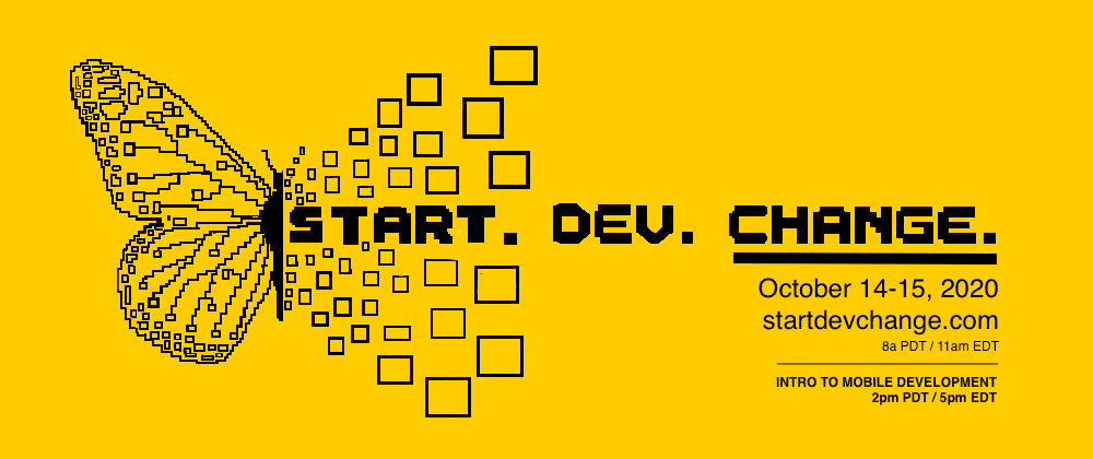 Cover image for Start.Dev.Change - An Intro to Mobile Development!