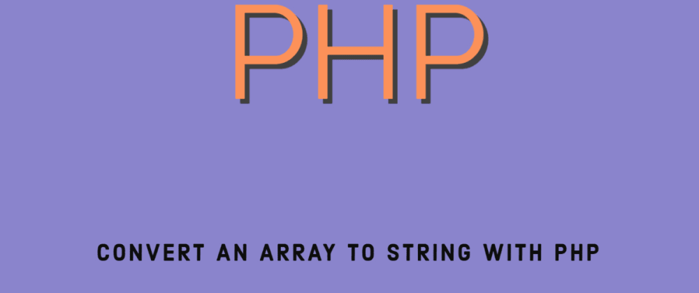 Cover image for Convert an Array To String with PHP
