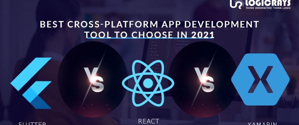 Cover image for Best Cross-Platform App Development Tool to Choose in 2021: Flutter vs. React Native vs. Xamarin