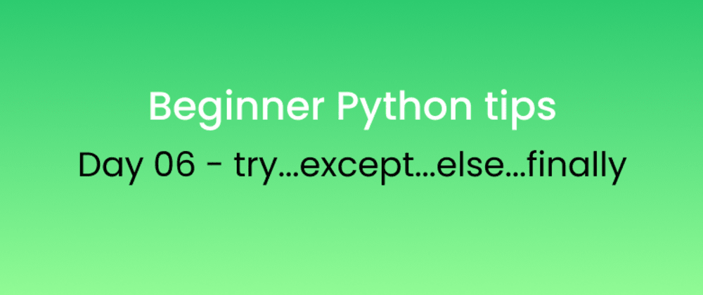 Cover image for Beginner Python tips Day - 06 try...except...else...finally