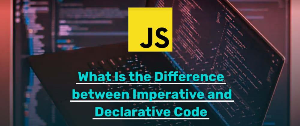 Cover image for What Is the Difference between Imperative and Declarative Code