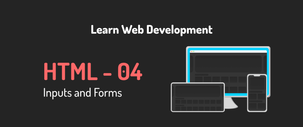 Cover image for Learn web development 04 - All About HTML Forms and HTML Inputs.