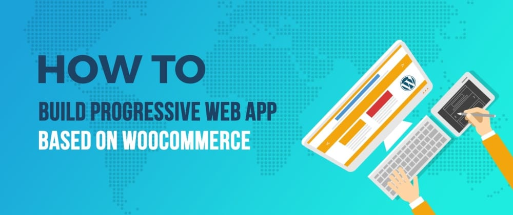 Cover image for Want to Build Progressive Web Apps Based on WordPress and WooCommerce? Here's How (w/ Code Examples)
