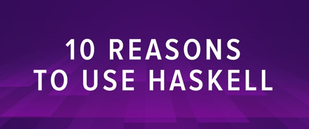 Cover image for 10 Reasons to Use Haskell