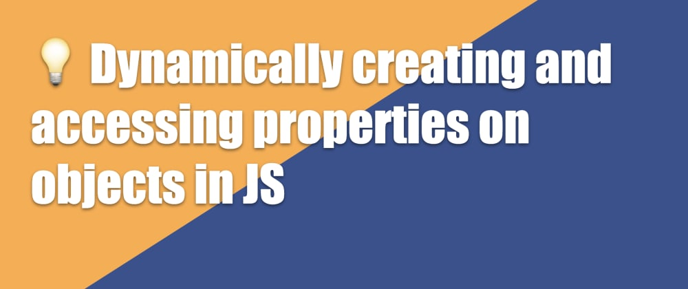 Cover image for 💡 How to dynamically create and access properties on JavaScript objects