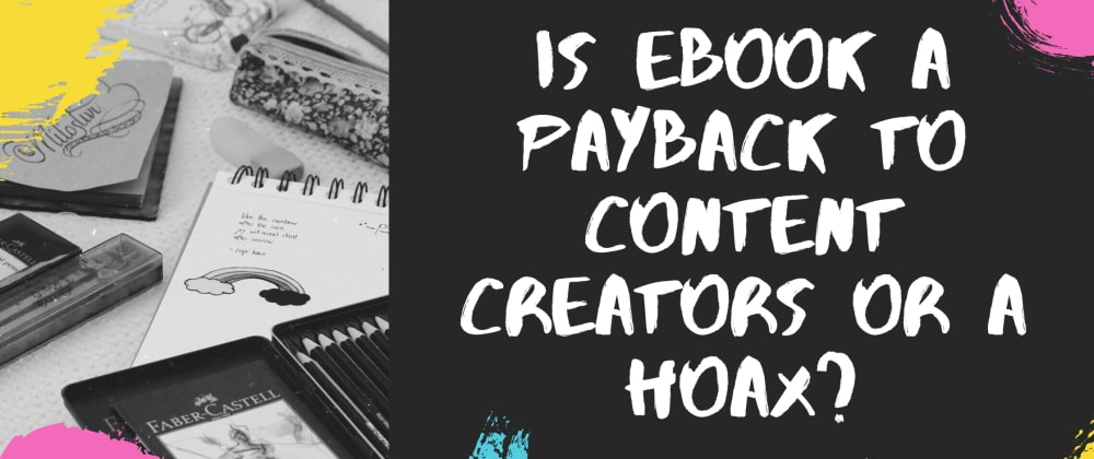 Cover image for Is ebook a payback to content creators or a hoax?