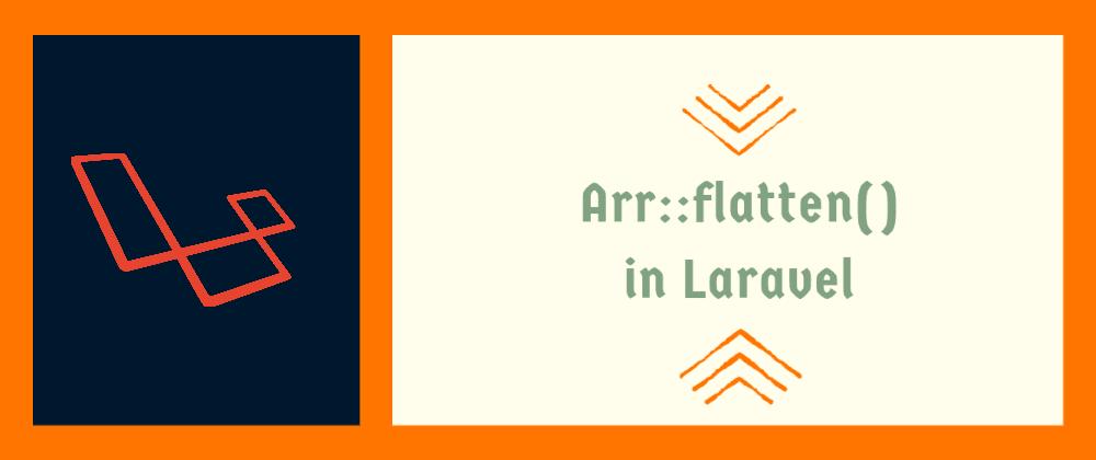 Cover image for Flatten Array using Arr::flatten() in Laravel