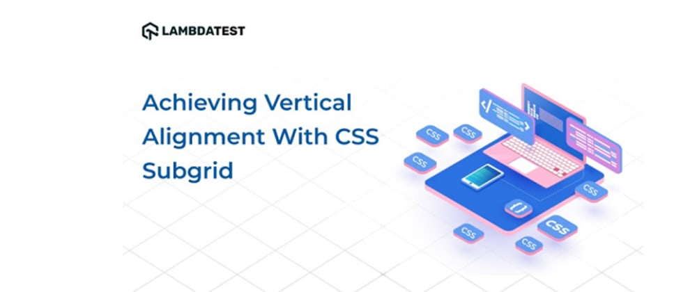 Cover image for How Has Vertical Alignment Become Easy With CSS Subgrid?