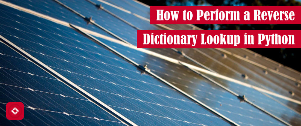 Cover image for How to Perform a Reverse Dictionary Lookup in Python: Generator Expressions and More