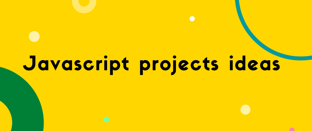 Cover image for 15 Vanilla JavaScript PROJECT IDEAS: BEGINNER TO EXPERT [WITH FREE TUTORIAL]