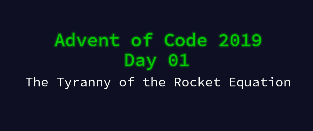 Cover image for Advent of Code 2019 Solution Megathread - Day 1: The Tyranny of the Rocket Equation
