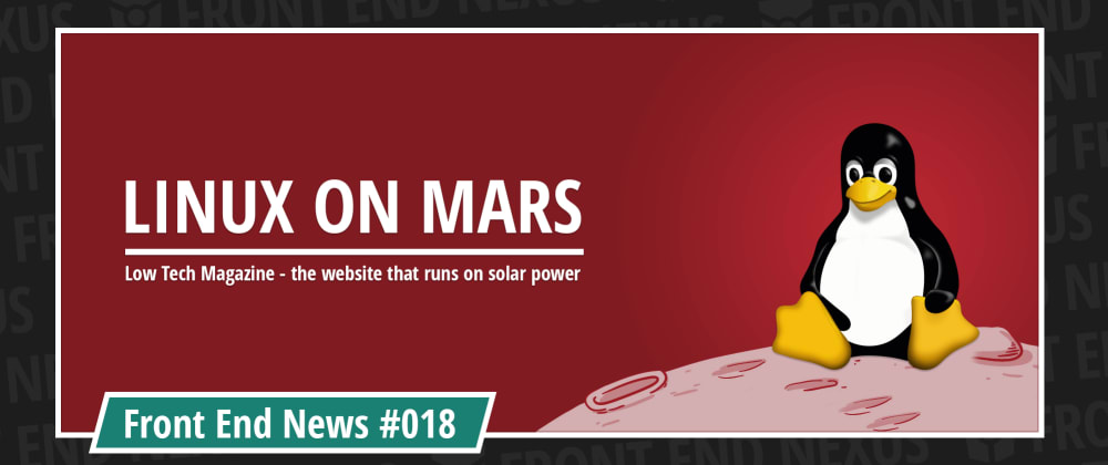 Cover image for Linux drone arrives on Mars, a website that runs on solar power and how to avoid npm substitution attacks | Front End News #018