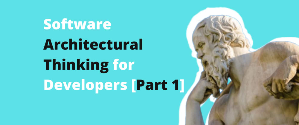 Cover image for Software Architectural Thinking for Developers [Part 1]
