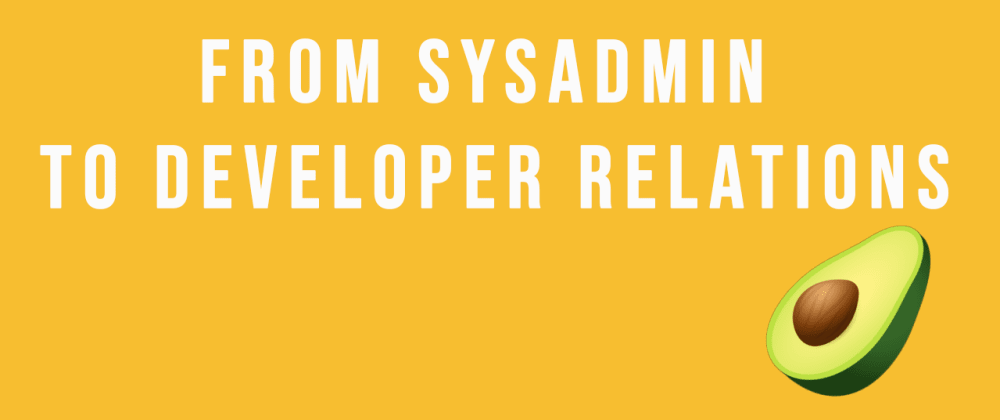 Cover image for From SysAdmin to Developer Relations!