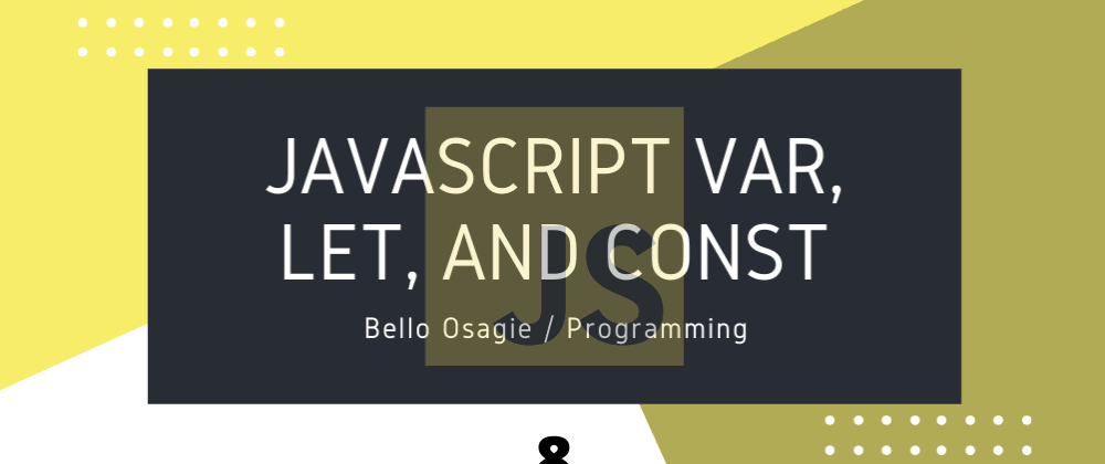 Cover image for JavaScript Var, Let, and Const