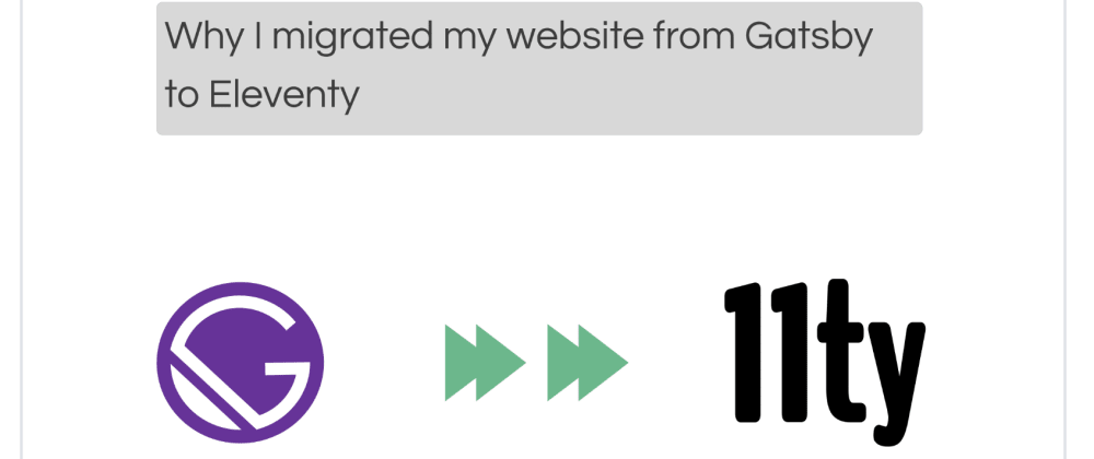 Cover image for Why I migrated my website from GatsbyJs to Eleventy