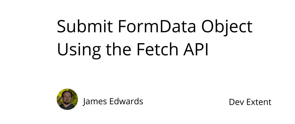 Cover image for Submit FormData Object Using Fetch API