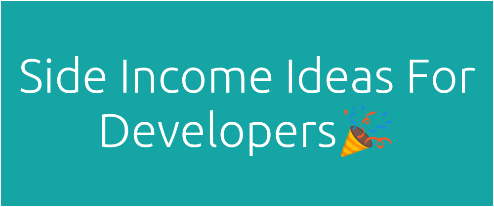 Cover image for Side Income Ideas For Developers