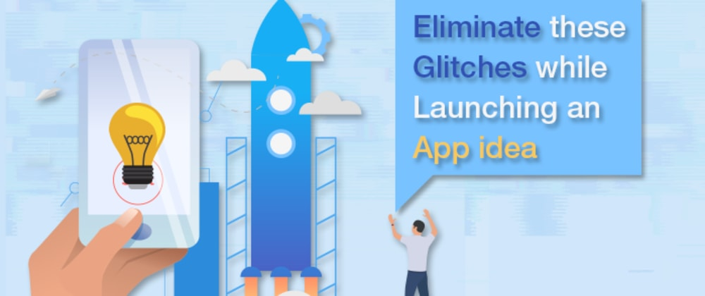 Cover image for Eliminate these glitches while launching an App idea