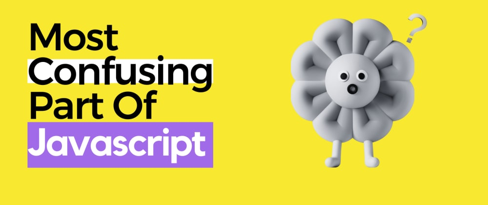 Cover image for 🧐Most Confusing Part Of JavaScript.