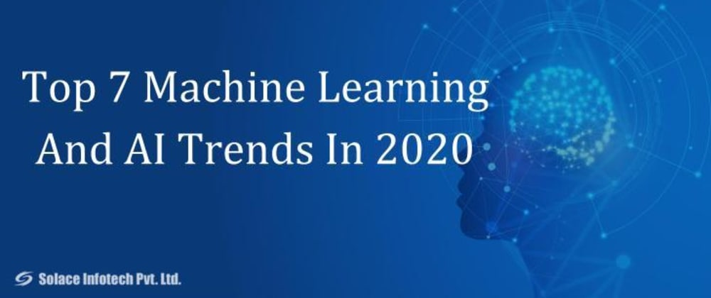 Cover image for Top 7 Machine Learning And AI Trends In 2020
