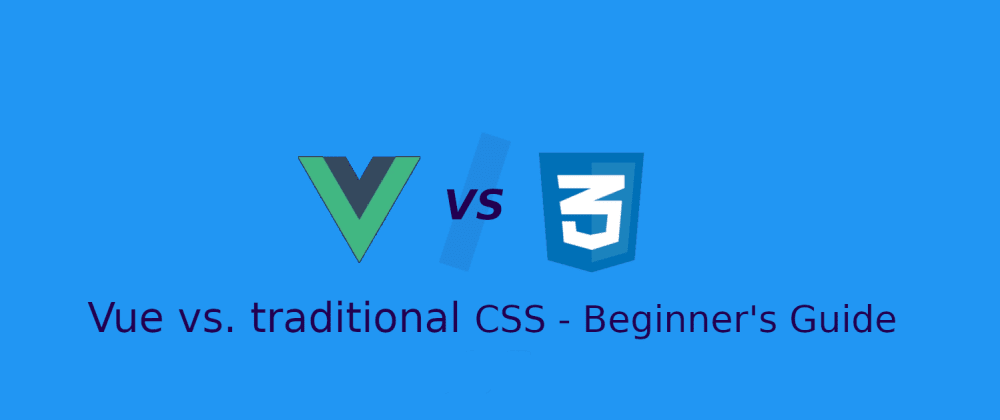 Cover image for Vue vs Traditional CSS - Beginner's Guide