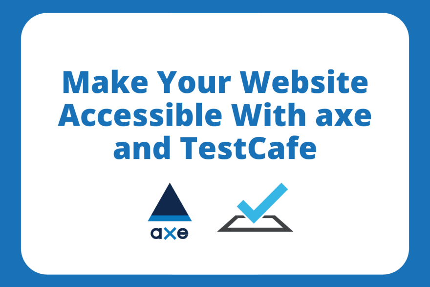 Make Your Website Accessible With axe and TestCafe