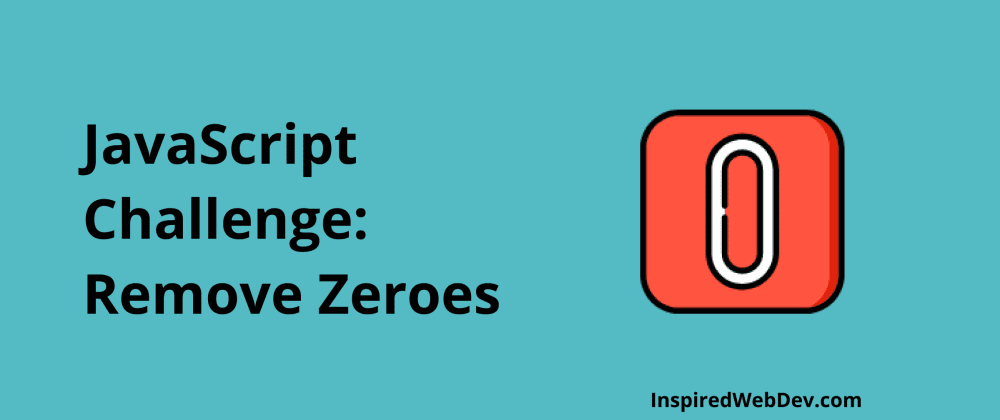 Cover image for JavaScript Challenge 3: Remove Zeroes