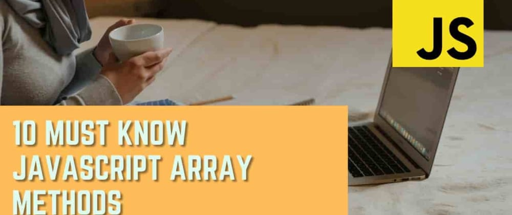 Cover Image for 😬 10 Must Know Javascript Array Methods