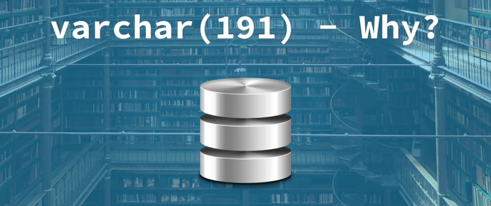 Cover image for Why do database columns have a character length of 191?