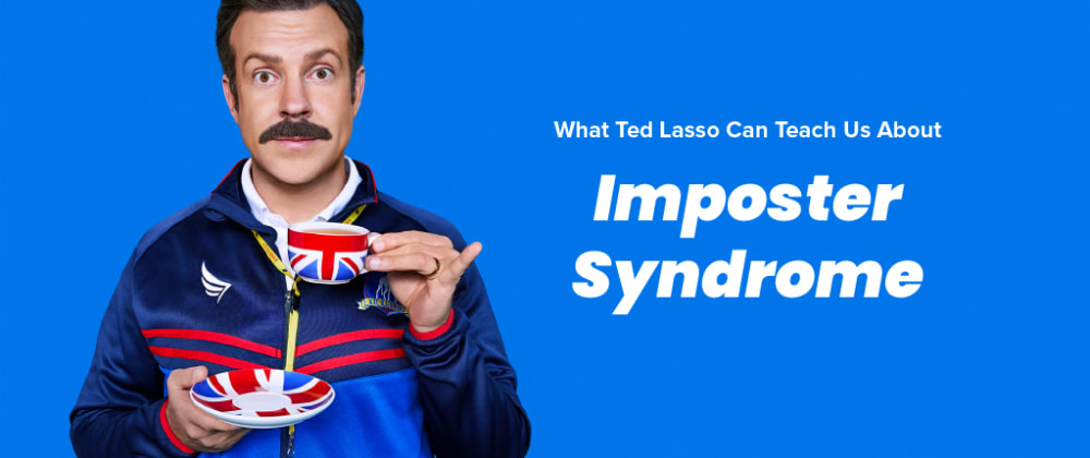 Cover image for What Ted Lasso Can Teach Us About Imposter Syndrome