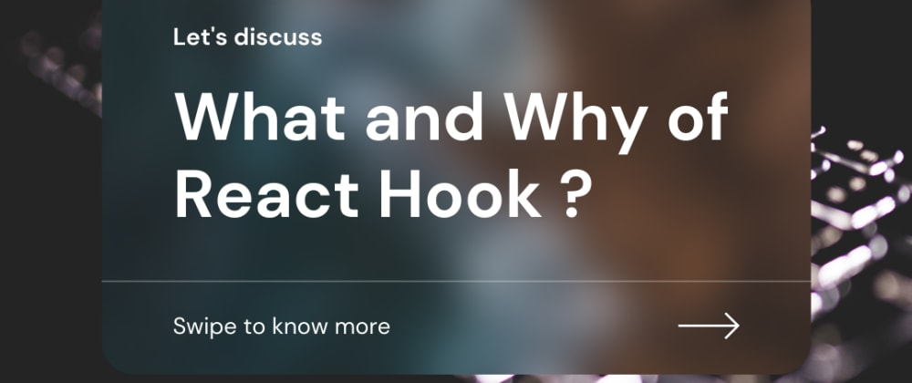 Cover image for What and Why of React Hooks?