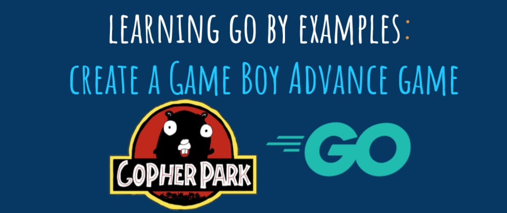Cover Image for Learning Go by examples: part 5 - Create a Game Boy Advance (GBA) game in Go