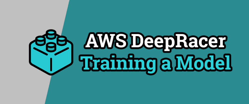 Cover image for AWS DeepRacer - Training a Model
