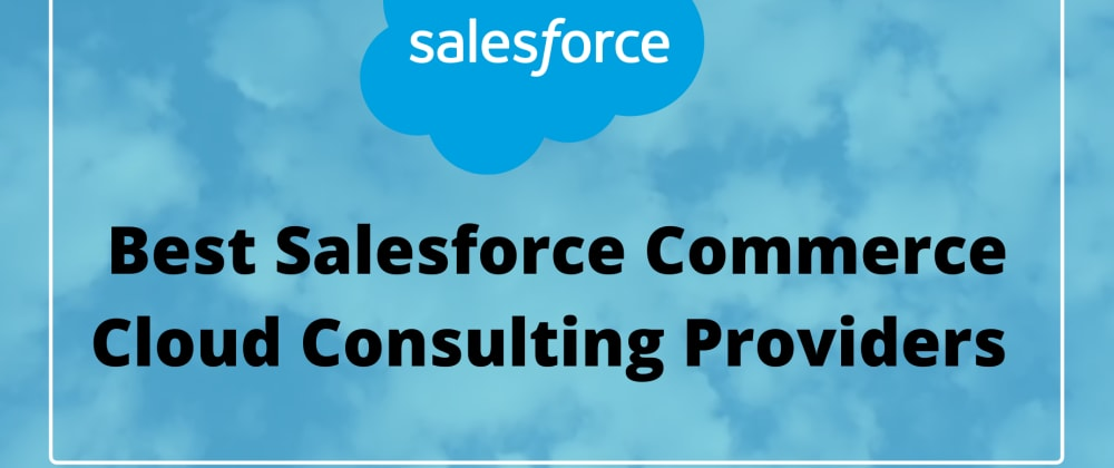 Cover image for  Best Salesforce Commerce Cloud Consulting Providers