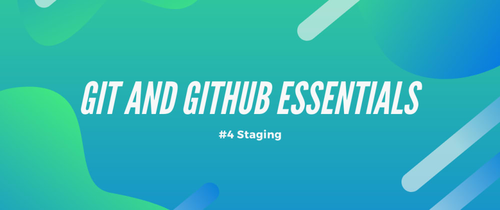 Cover image for Git and GitHub Essentials - #4 Staging