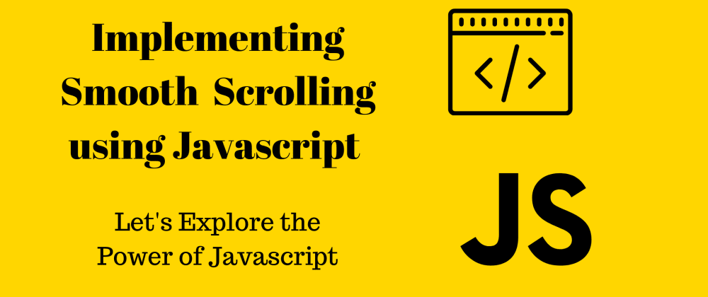 Cover image for Implementing Smooth Scroll Using Javascript ⚡