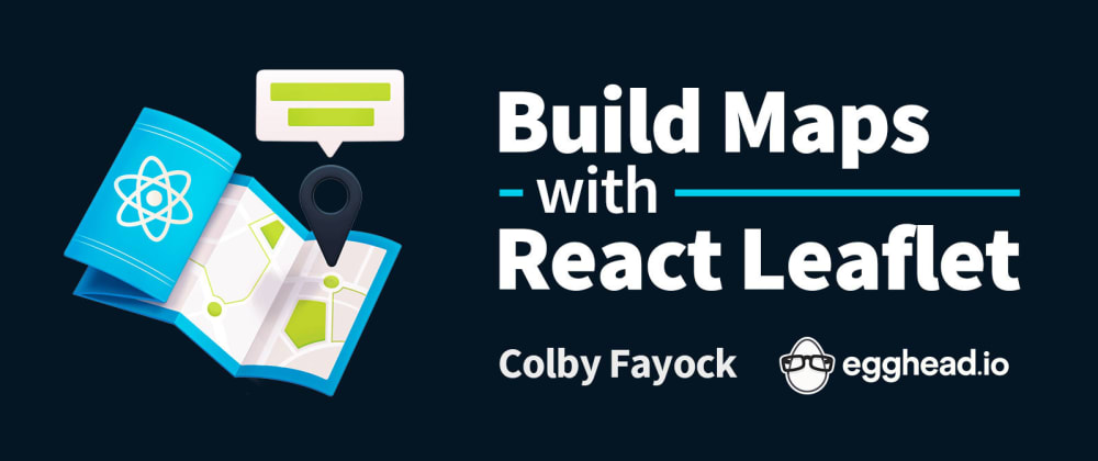Cover image for Building Maps with React Leaflet - Course on egghead.io