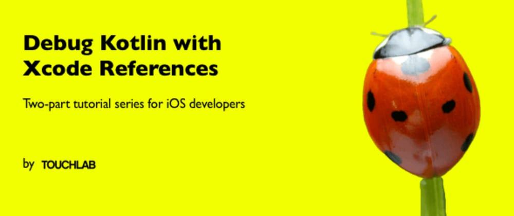 Cover image for Debug Kotlin with Xcode References