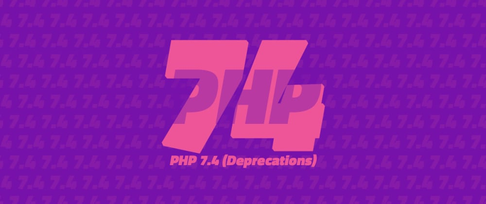 Cover image for The PHP 7.4 series (Deprecations)