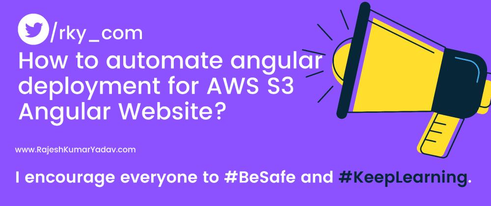Cover image for Angular : How to automate angular deployment for AWS S3 Angular Website??